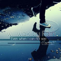 Walk by faith - love the picture!