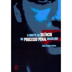 O direito ao silêncio no processo penal brasileiro / Gisele Mendes Pereira