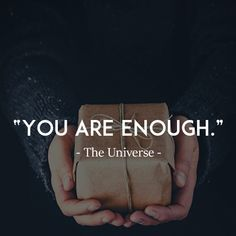 Psst.  You.  You are enough.  More than enough.  Never forget that.