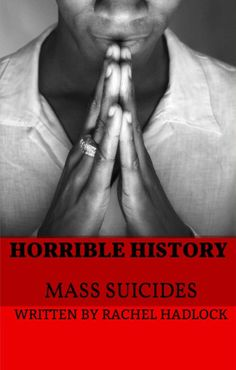 Horrible History: Mass Suicides AVAILABLE NOW on Amazon Kindle                 http://www.amazon.com/gp/aw/d/B01EA6LW8S/ref=mp_s_a_1_1?qid=1461515195&sr=1-1&pi=AC_SX236_SY340_QL65&keywords=horrible+history+mass+suicide