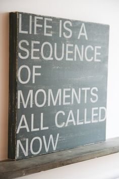 """Life is a sequence of moments all called Now. The true ideal state of being is to, """"Be Here Now. Dogs know this. Now Quotes, Words Quotes, Great Quotes, Quotes To Live By, Inspirational Quotes, Motivational Quotes, Random Quotes, Happy Quotes, Positive Quotes"""