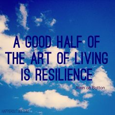 A good half of the art of living is #resilience ~ Alain de Botton #happieroutside #inspiration #wisdom