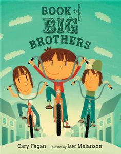 Book of Big Brothers, written by Cary Fagan and illustrated by Luc Melanson. What is it like being the youngest of three brothers? In this wonderful story author Cary Fagan gives us a true-to-life picture of growing up in such a family -- from the adventure and fun to the mischief and mishaps.