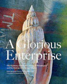 A Glorious Enterprise: The Academy of Natural Sciences of Philadelphia