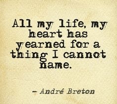 This is a statement made by the writer and poet André Breton. Wisdom Quotes, Me Quotes, People Quotes, It Goes On, Beautiful Words, Inspire Me, Book Worms, Wise Words, Favorite Quotes