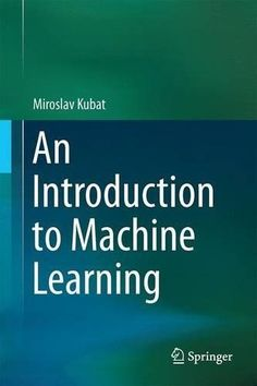 An introduction to machine learning / Miroslav Kubat Machine Learning Book, Introduction To Machine Learning, Machine Learning Projects, Coding For Beginners, Security Application, Decision Tree, Coding For Kids, Student Motivation, Learn To Code