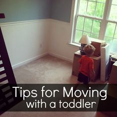 Tips for Moving With a Toddler:  This will be helpful for the next move in a few years.