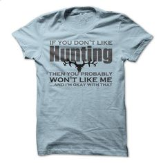 If you dont like HUNTING then you probably WONT LIKE ME and im OKAY WITH THAT - custom hoodies #hoodie #style