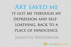 depression pictures and quotes | Art saved me; it got me through my depression and self-loathing, back ...