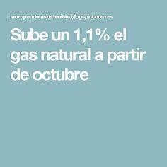 Sube un 1,1% el gas natural a partir de octubre