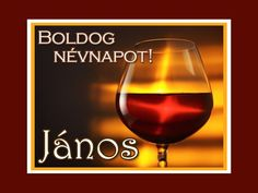 Boldog névnapot, János! Name Day, Red Wine, Diy And Crafts, Alcoholic Drinks, Birthdays, Happy, Tatoo, Xmas Pics, Anniversaries