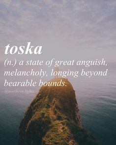 An untranslatable Russian Word.  No single word in English renders all the shades of toska. At its deepest and most painful it is a sensation of great spiritual anguish often without any specific cause.