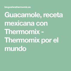Guacamole, receta mexicana con Thermomix - Thermomix por el mundo Paella, Chile Picante, Pollo Guisado, Food, World, Coconut Milk Icecream, Fruit Salsa, Guacamole Recipe, Apple Filling