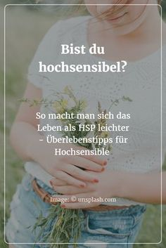 (Über)Lebenstipps für Hochsensible (HSP) - und für alle anderen, denen das Leben manchmal einfach zu viel wird ...
