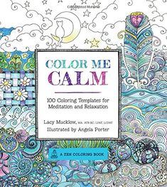 Color Me Calm: 100 Coloring Templates for Meditation and Relaxation: Lacy Mucklow, Angela Porter $13.86