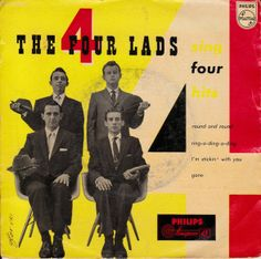 The Four Lads sing Four Songs Philips A1: Round And Round A2: Ring-A-Ding-A-Ding B1: I'm Sticfkin' With You B2 Gone Philips: Netherlands 429 318 BE