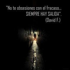 """""""No te obsesiones con el fracaso... Siempre hay salida"""". (David F.) http://alejandrodavidfo.blogspot.com"""