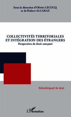 Collectivités territoriales et intégration des étrangers. Perspectives de droit comparé - Hubert Alcaraz,Olivier Lecucq [BU Droit-Économie-Gestion -  342 COL] http://cataloguescd.univ-poitiers.fr/masc/Integration/EXPLOITATION/statique/recherchesimple.asp?id=172408067