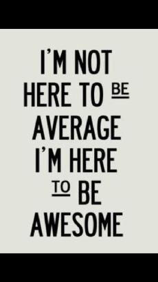 Be not average....BE AWESOME