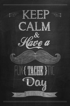 Keep Calm and Have a Fun{tache}tic Day