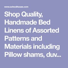 Shop Quality, Handmade Bed Linens of Assorted Patterns and Materials including Pillow shams, duvet covers, and bedding collections from curated designers.