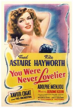 You Were Never Lovelier is a 1942 Hollywood musical romantic comedy film set in Buenos Aires. It stars Fred Astaire and Rita Hayworth and features Adolphe Menjou and Xavier Cugat, with music by Jerome Kern and lyrics by Johnny Mercer. Old Movie Posters, Classic Movie Posters, Cinema Posters, Movie Poster Art, Classic Movies, Vintage Posters, Old Movies, Vintage Movies, Great Movies