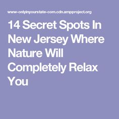 14 Secret Spots In New Jersey Where Nature Will Completely Relax You