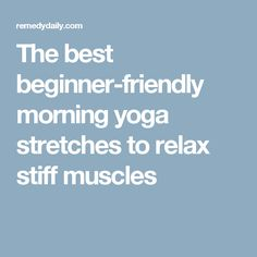The best beginner-friendly morning yoga stretches to relax stiff muscles