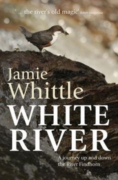 White River: A Journey Up and Down the River Findhorn, by Jamie Whittle. Jamie Whittle's account of the River Findhorn and his journey to its source enthralls and inspires all who read it. Beautifully written, it places this famous river in a world context of ecology, economy, and natural beauty.