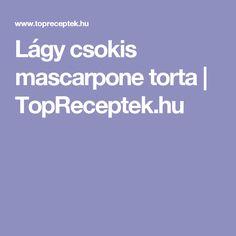 Lágy csokis mascarpone torta | TopReceptek.hu Nutella, Mascarpone