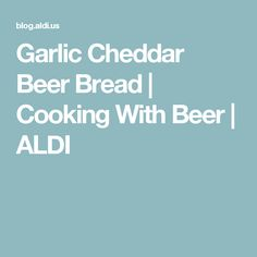 Garlic Cheddar Beer Bread | Cooking With Beer | ALDI