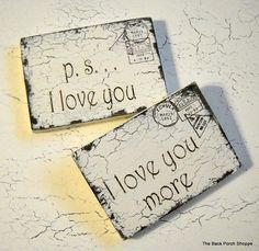 p.s. I love you or I love you more Shabby by thebackporchshoppe,