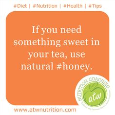 #Diet | #Nutrition | #Health | #Tips If you need something sweet in your tea, use natural #honey. www.atwnutrition.com