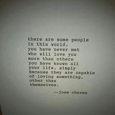 Because they are capable of loving something other than themselves | jose chaves