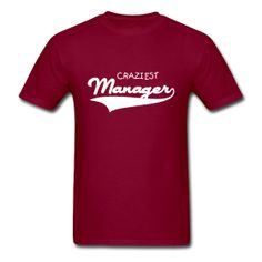 CRAZIEST MANAGER MEN T-SHIRT (Text can be change...interesting!!)  You must try now! $17.50