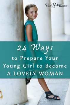 How do you prepare your girl to become a lovely young woman? To teach her about truth and beauty? Here's how to help her grow into beautiful womanhood! 24 Ways to Prepare Your Young Girl to Become a Lovely Young Woman ~ Club31Women