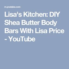 Lisa's Kitchen: DIY Shea Butter Body Bars With Lisa Price - YouTube