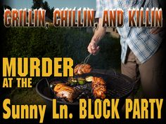 Grillin', Chillin' Killin'  Murder at the Sunny Ln. Block Party - new release for January 2014!  Summer Block Party theme for 14 guests, ages 14+.  Characters can be played by any gender combination.