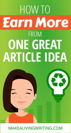 How to Earn More from One Great Article Idea. Makealivingwriting.com