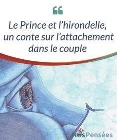 Le Prince et l'hirondelle, un conte sur l'attachement dans le couple Quelles #différences y a-t-il entre l'amour et l'attachement ? Pourquoi les #confondons-nous ? Dans l'article suivant, nous vous invitons à #réfléchir sur ce thème. #Livres