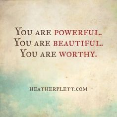 You are powerful. You are beautiful. You are worthy. What if we weren't afraid of our own power?