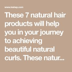 These 7 natural hair products will help you in your journey to achieving beautiful natural curls. These natural hair products are for any natural hair type!