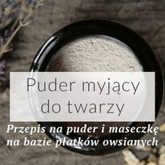 Jak zrobić puder myjący do twarzy? – Skin Philosophy – Stwórz swoje ekologiczne kosmetyki! Diy Beauty Makeup, Hair Beauty, Beauty Secrets, Beauty Hacks, Beauty Tips For Glowing Skin, Homemade Cosmetics, Face Massage, Fashion And Beauty Tips, Diy Spa