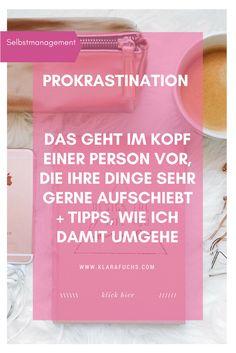 Das geht im Kopf einer Person vor, die ihre Dinge sehr gerne aufschiebt + Tipps, wie ich damit umgehe - Klara Fuchs