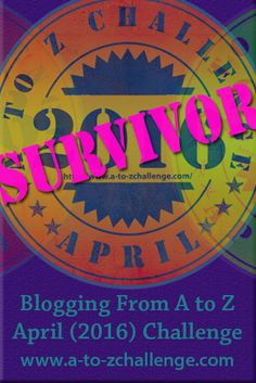 Blogging from A to Z April Challenge: Did you SURVIVE the #AtoZChallenge?