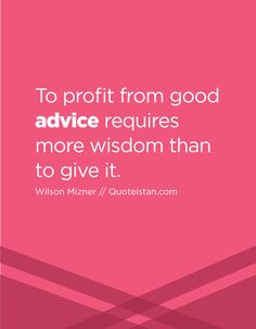 To profit from good advice requires more wisdom than to give it. Advice Quotes, Life Quotes, Law Of Attraction Quotes, Motivation, Good Advice, Be Yourself Quotes, Quote Of The Day, Wise Words, Fitness