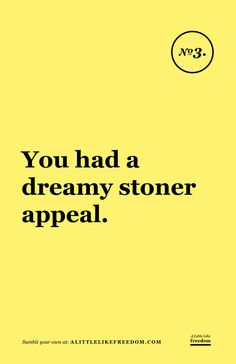 You had a dreamy stoner appeal.