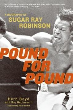Pound for Pound: A Biography of Sugar Ray Robinson Sugar Ray Robinson, Boxing Images, Boxing History, Joe Louis, Boxing Fight, Boxing Champions, Combat Sport, Sports Figures, Mike Tyson