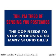 This postcard has become increasingly popular over the past few days. The GOP Needs to Stop Proposing and Passing So Many Stupid Bills Postcard #Resist #AHCA