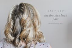 hair fix: the dreaded back part // the small things blog